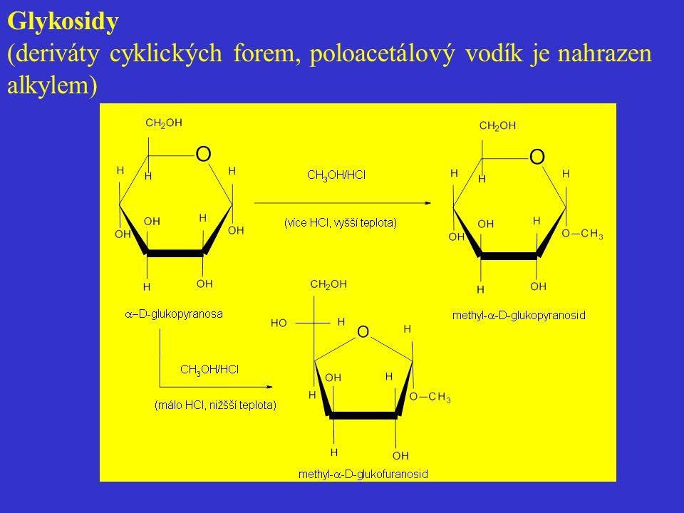Glykosidy (deriváty cyklických forem, poloacetálový vodík je nahrazen alkylem)