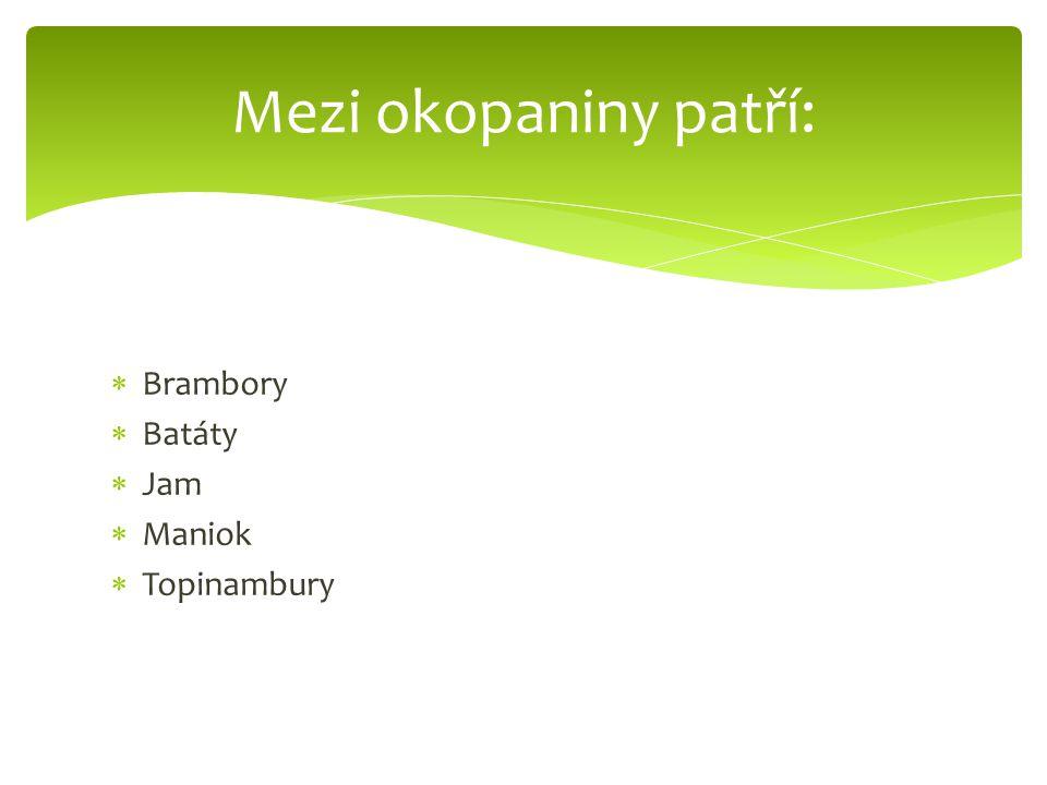  Brambory  Batáty  Jam  Maniok  Topinambury Mezi okopaniny patří: