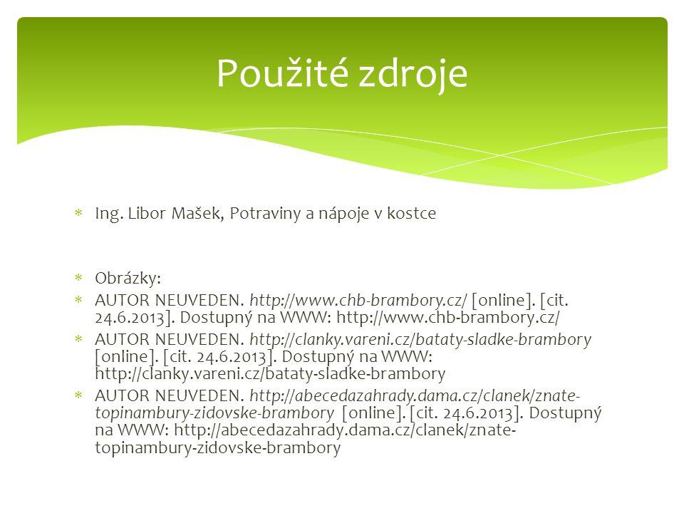  Ing. Libor Mašek, Potraviny a nápoje v kostce  Obrázky:  AUTOR NEUVEDEN. http://www.chb-brambory.cz/ [online]. [cit. 24.6.2013]. Dostupný na WWW: