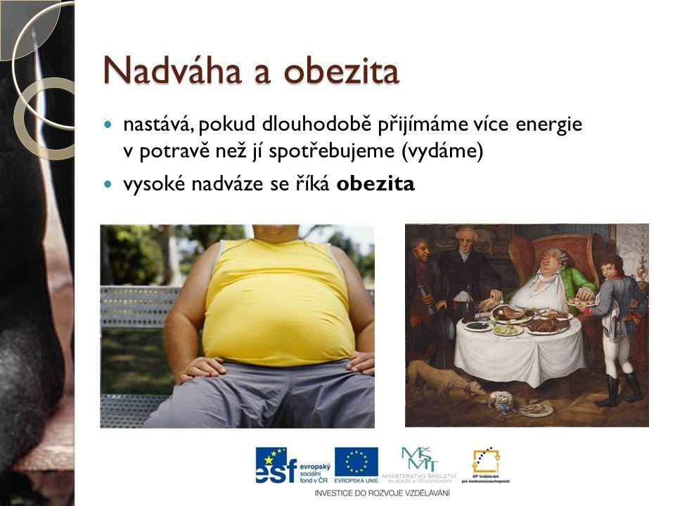 Nadváha a obezita nastává, pokud dlouhodobě přijímáme více energie v potravě než jí spotřebujeme (vydáme) vysoké nadváze se říká obezita