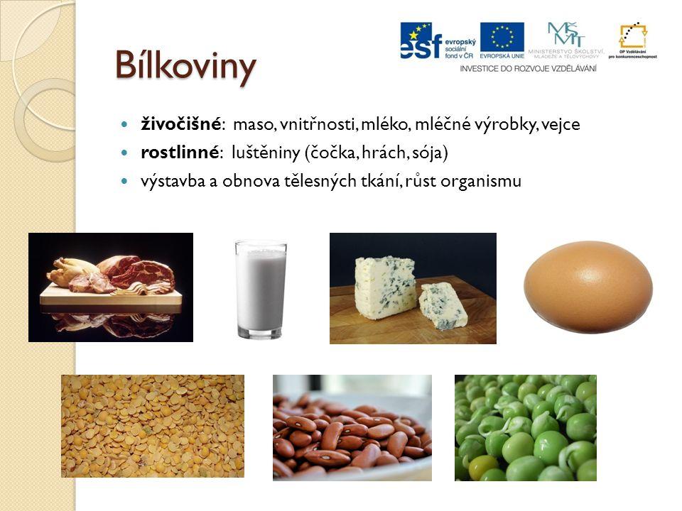 Bílkoviny živočišné: maso, vnitřnosti, mléko, mléčné výrobky, vejce rostlinné: luštěniny (čočka, hrách, sója) výstavba a obnova tělesných tkání, růst