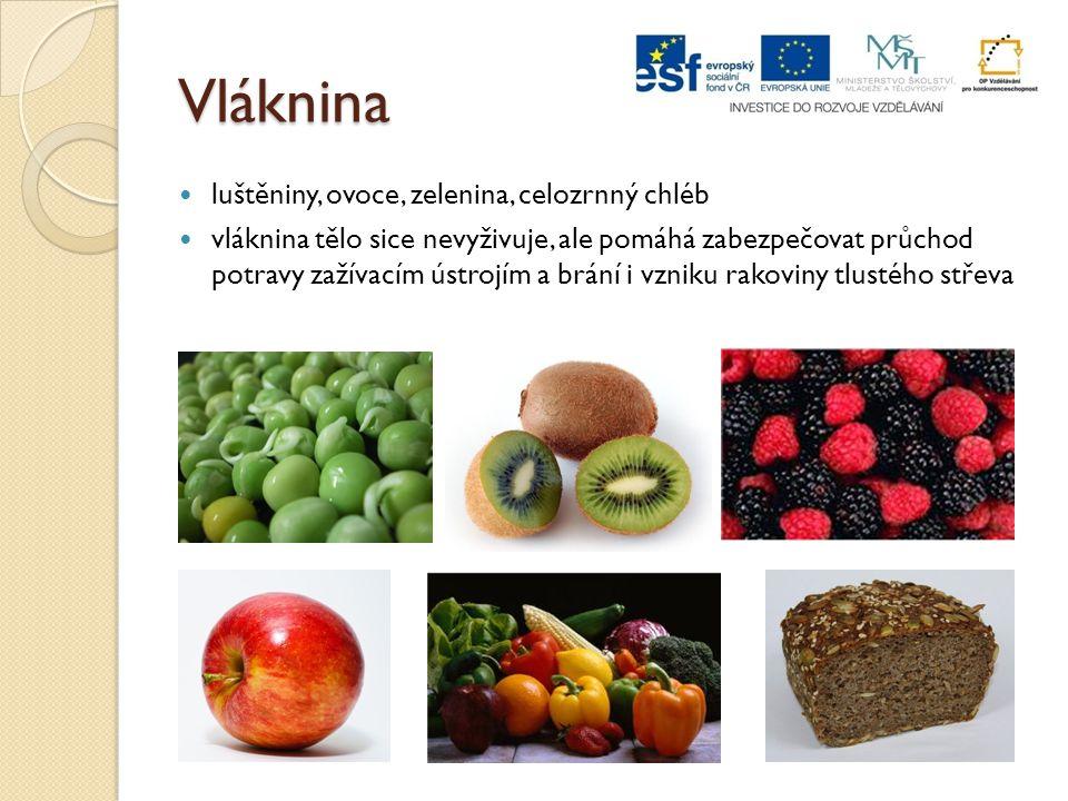 Vláknina luštěniny, ovoce, zelenina, celozrnný chléb vláknina tělo sice nevyživuje, ale pomáhá zabezpečovat průchod potravy zažívacím ústrojím a brání