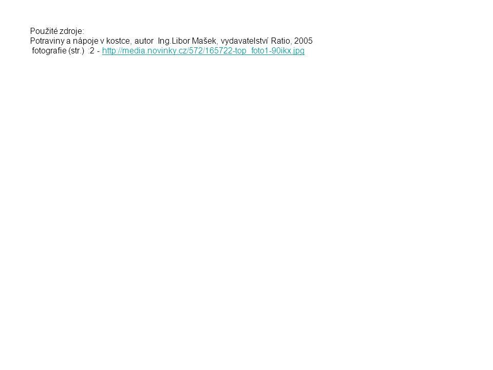 Použité zdroje: Potraviny a nápoje v kostce, autor Ing.Libor Mašek, vydavatelství Ratio, 2005 fotografie (str.) :2 - http://media.novinky.cz/572/16572