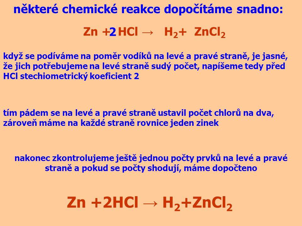 některé chemické reakce dopočítáme snadno: Zn + HCl → H 2 + ZnCl 2 když se podíváme na poměr vodíků na levé a pravé straně, je jasné, že jich potřebuj