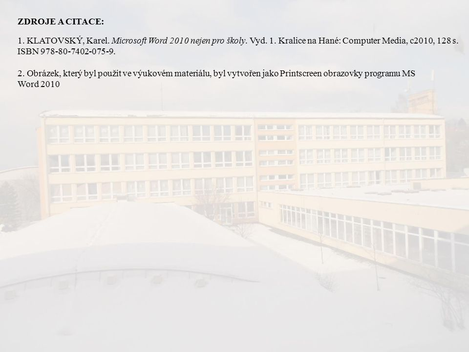 ZDROJE A CITACE: 1. KLATOVSKÝ, Karel. Microsoft Word 2010 nejen pro školy.