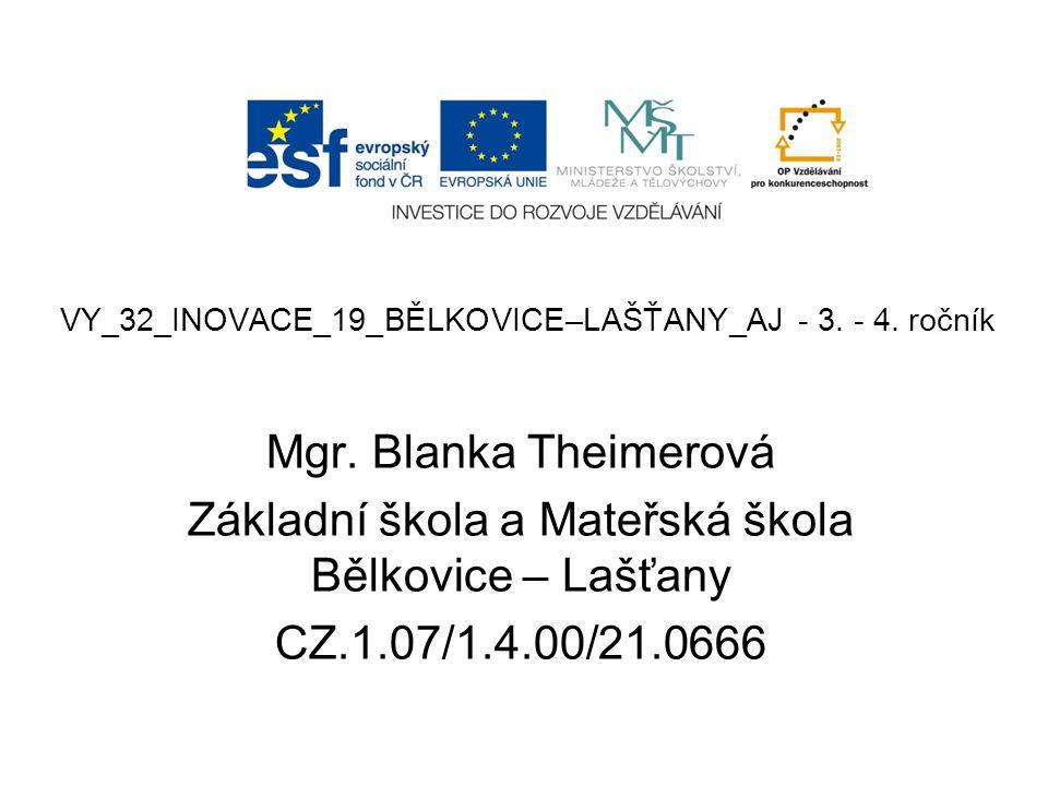 Název školy:Základní škola a Mateřská škola Bělkovice-Lašťany, příspěvková organizace Registrační číslo projektu: CZ.1.07/1.4.00/21.0666 Označení materiálu: VY_32_INOVACE_19_BĚLKOVICE-LAŠŤANY_AJ – 3.