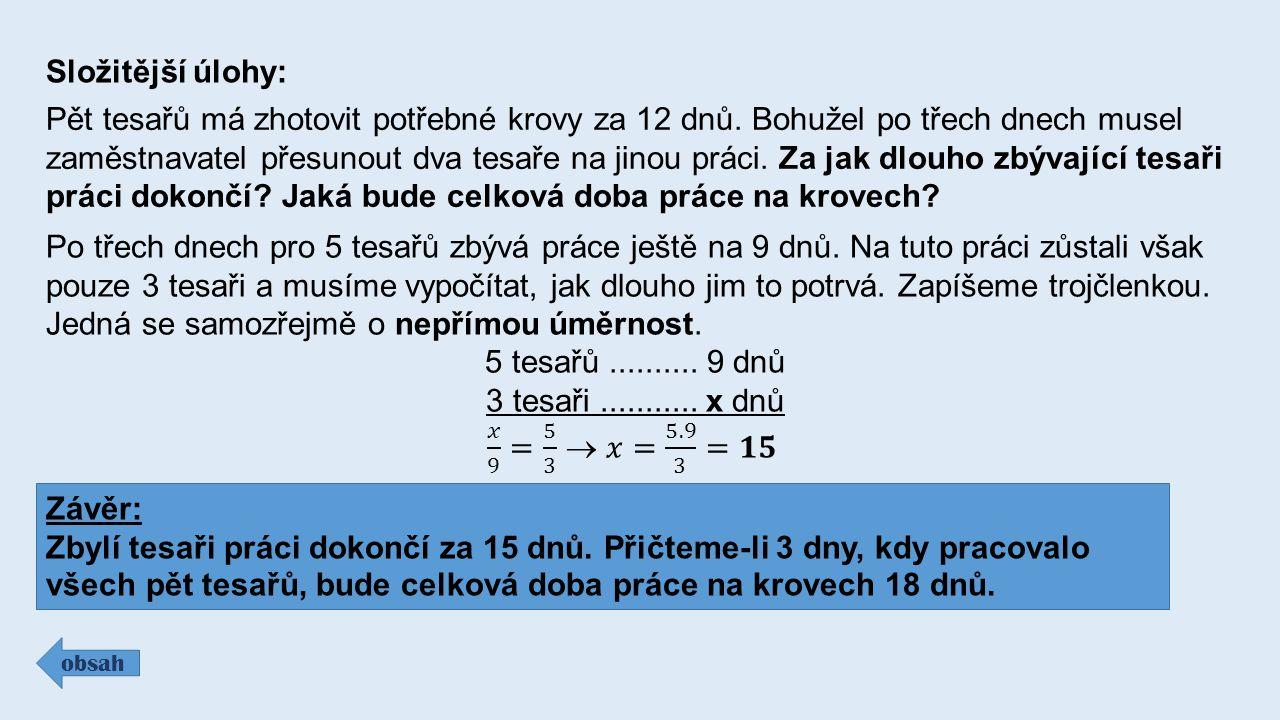 Složitější úlohy: obsah Pět tesařů má zhotovit potřebné krovy za 12 dnů.