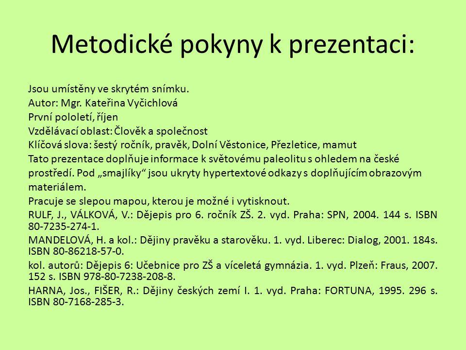 Metodické pokyny k prezentaci: Jsou umístěny ve skrytém snímku. Autor: Mgr. Kateřina Vyčichlová První pololetí, říjen Vzdělávací oblast: Člověk a spol