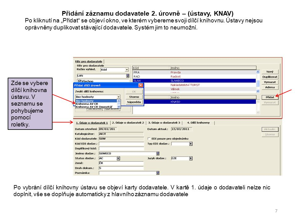 """Přidání záznamu dodavatele 2. úrovně – (ústavy, KNAV) Po kliknutí na """"Přidat"""" se objeví okno, ve kterém vybereme svoji dílčí knihovnu. Ústavy nejsou o"""