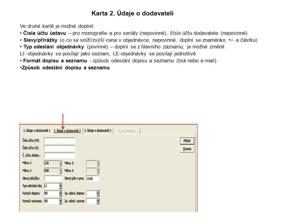 Karta 2. Údaje o dodavateli Ve druhé kartě je možné doplnit: Čísla účtu ústavu – pro monografie a pro seriály (nepovinné), číslo účtu dodavatele (nepo