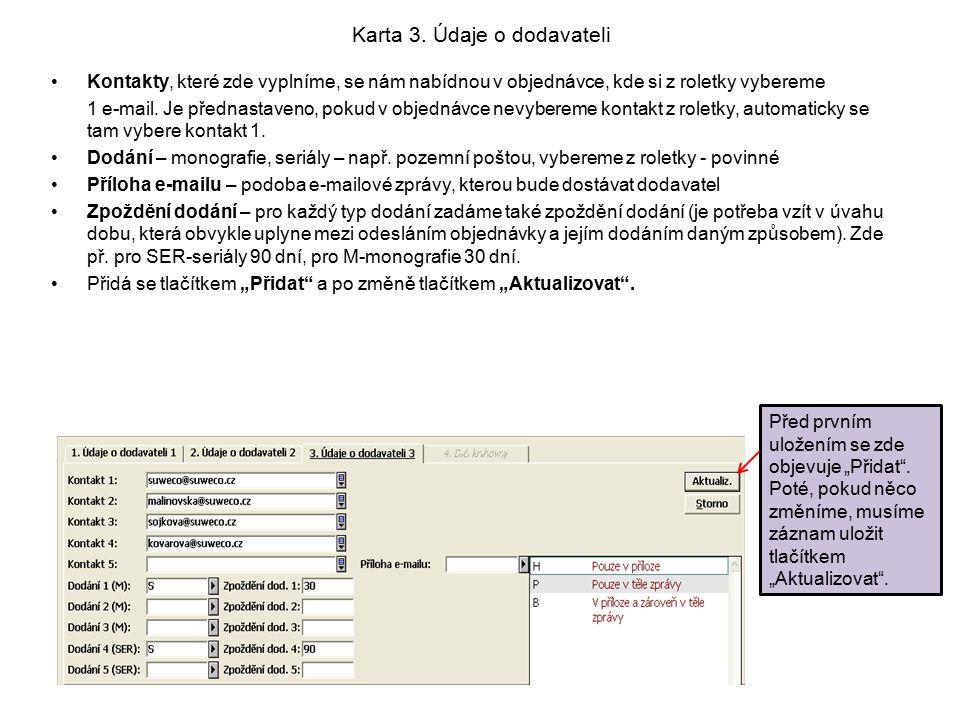 Karta 3. Údaje o dodavateli Kontakty, které zde vyplníme, se nám nabídnou v objednávce, kde si z roletky vybereme 1 e-mail. Je přednastaveno, pokud v
