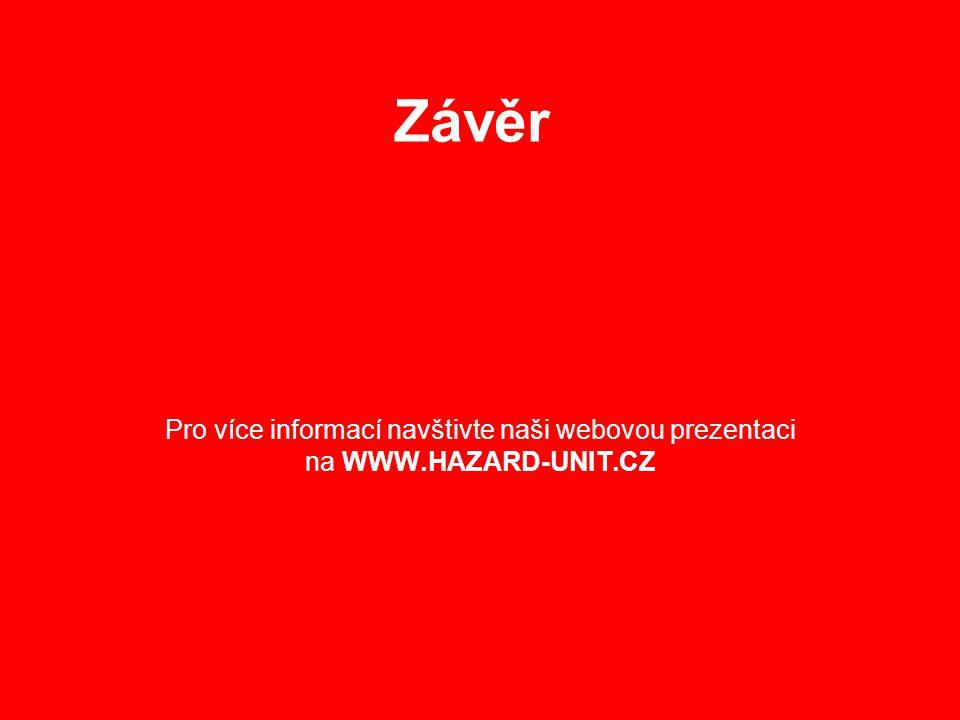 Závěr Pro více informací navštivte naši webovou prezentaci na WWW.HAZARD-UNIT.CZ