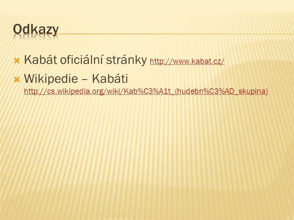  Kabát oficiální stránky http://www.kabat.cz/ http://www.kabat.cz/  Wikipedie – Kabáti http://cs.wikipedia.org/wiki/Kab%C3%A1t_(hudebn%C3%AD_skupina