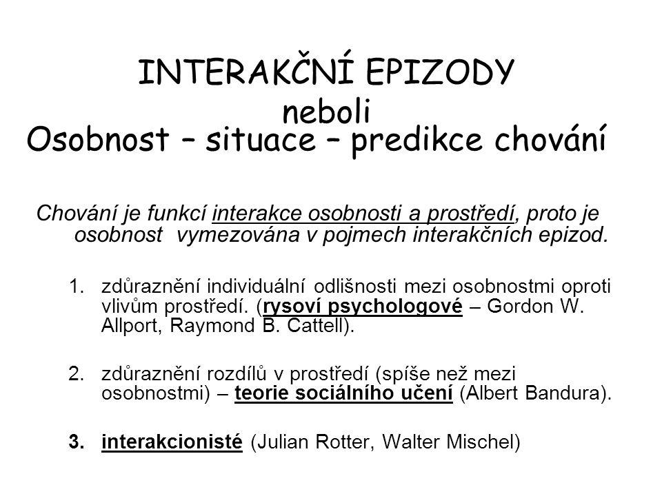 Osobnost – situace – predikce chování Chování je funkcí interakce osobnosti a prostředí, proto je osobnost vymezována v pojmech interakčních epizod.