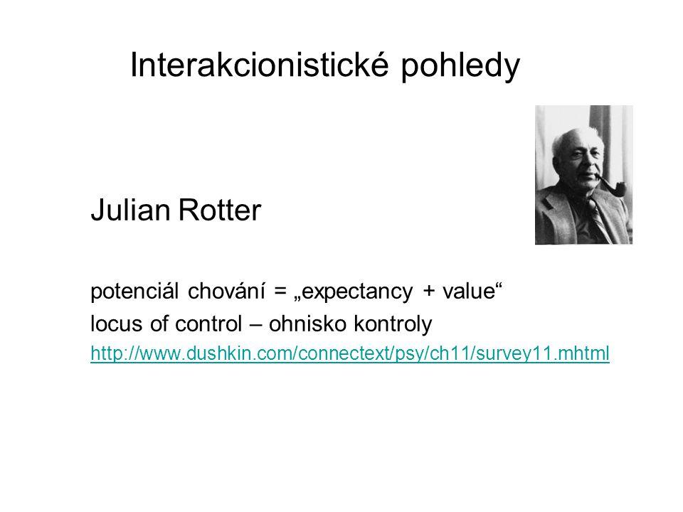 "Interakcionistické pohledy Julian Rotter potenciál chování = ""expectancy + value locus of control – ohnisko kontroly http://www.dushkin.com/connectext/psy/ch11/survey11.mhtml"