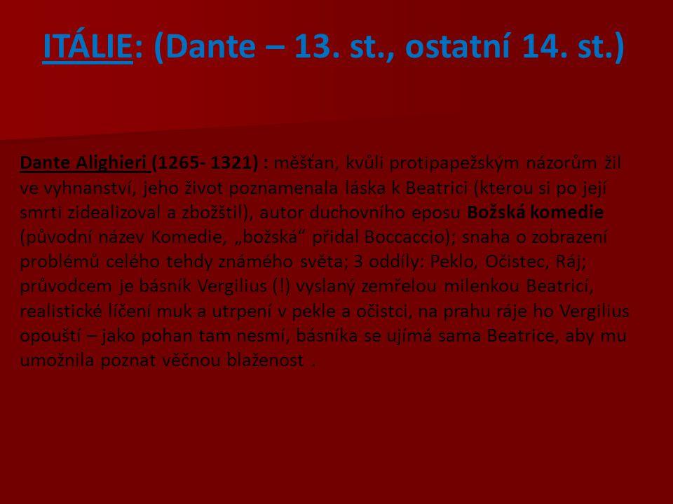 ITÁLIE: (Dante – 13. st., ostatní 14. st.) Dante Alighieri (1265- 1321) : měšťan, kvůli protipapežským názorům žil ve vyhnanství, jeho život poznamena