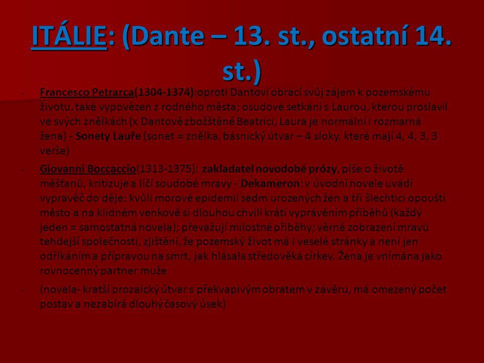 ITÁLIE: (Dante – 13. st., ostatní 14. st.) Francesco Petrarca(1304-1374):oproti Dantovi obrací svůj zájem k pozemskému životu, také vypovězen z rodnéh