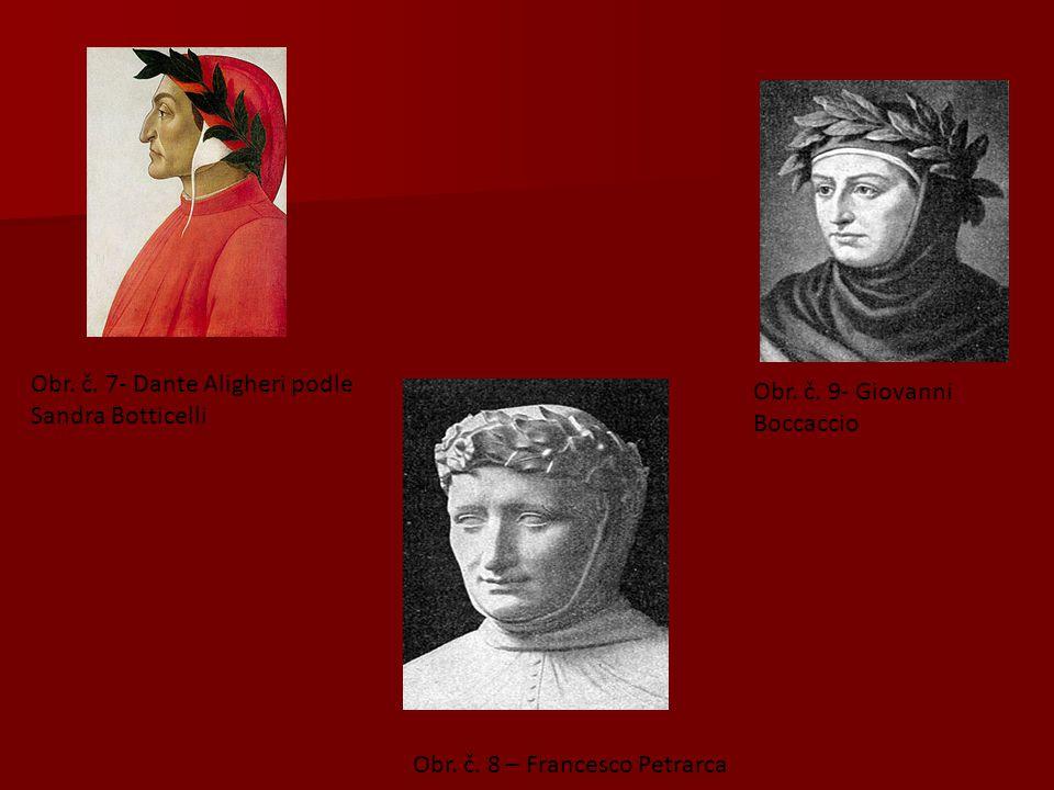 Obr. č. 7- Dante Aligheri podle Sandra Botticelli Obr. č. 8 – Francesco Petrarca Obr. č. 9- Giovanni Boccaccio