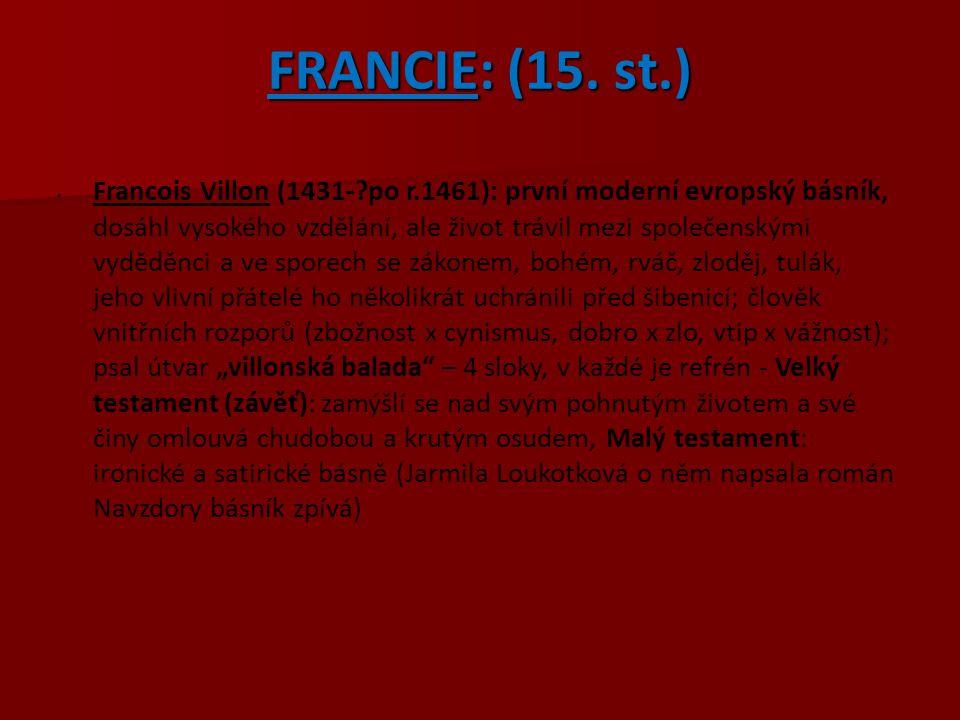 FRANCIE: (15. st.) Francois Villon (1431-?po r.1461): první moderní evropský básník, dosáhl vysokého vzdělání, ale život trávil mezi společenskými vyd