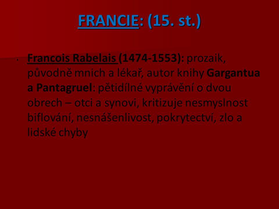 FRANCIE: (15. st.) Francois Rabelais (1474-1553): prozaik, původně mnich a lékař, autor knihy Gargantua a Pantagruel: pětidílné vyprávění o dvou obrec