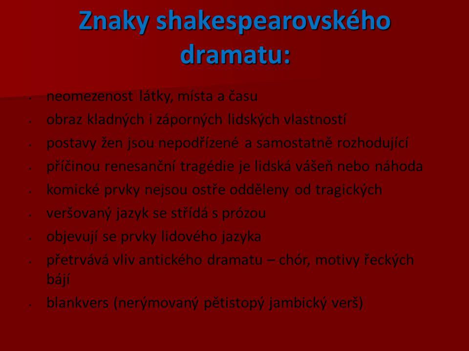 Znaky shakespearovského dramatu: neomezenost látky, místa a času obraz kladných i záporných lidských vlastností postavy žen jsou nepodřízené a samosta