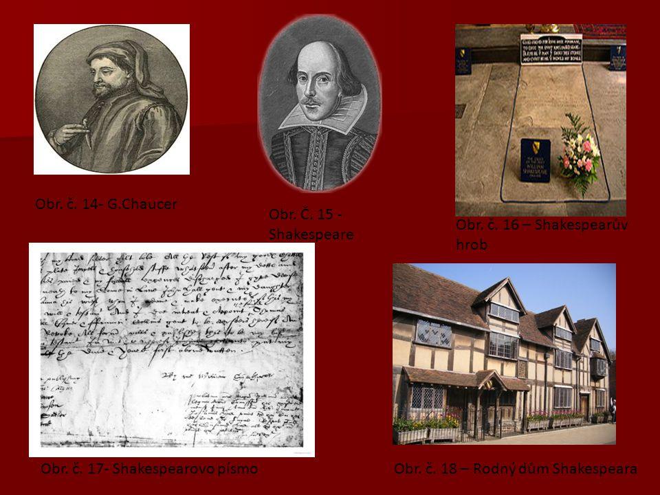 Obr. č. 14- G.Chaucer Obr. Č. 15 - Shakespeare Obr. č. 16 – Shakespearův hrob Obr. č. 17- Shakespearovo písmoObr. č. 18 – Rodný dům Shakespeara