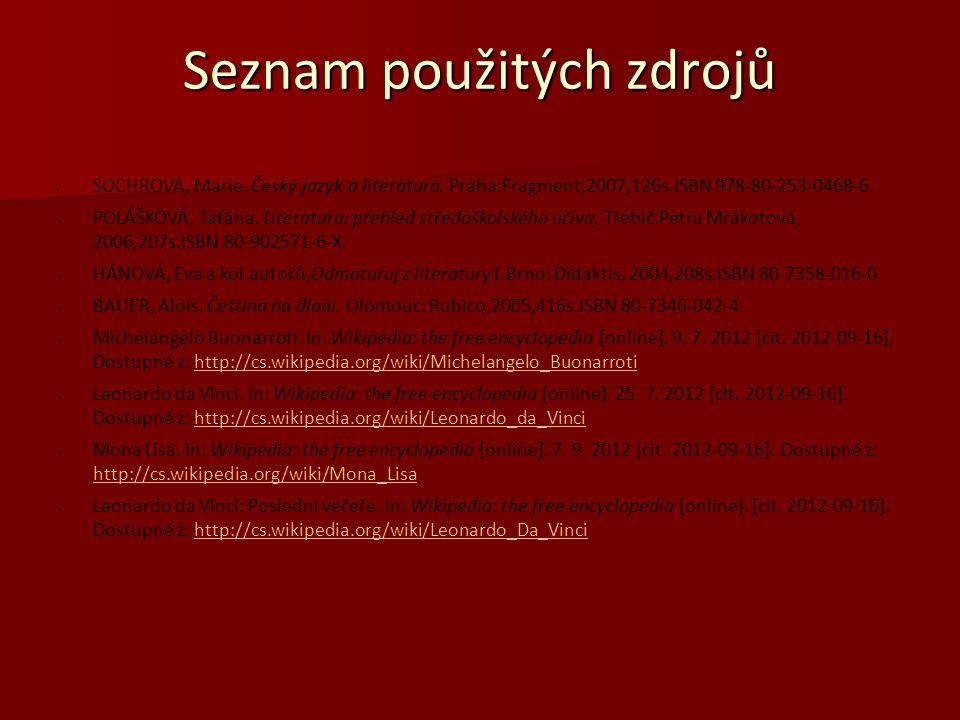 Seznam použitých zdrojů SOCHROVÁ, Marie. Český jazyk a literatura. Praha:Fragment,2007,126s.ISBN 978-80-253-0468-6. POLÁŠKOVÁ, Taťána. Literatura: pře
