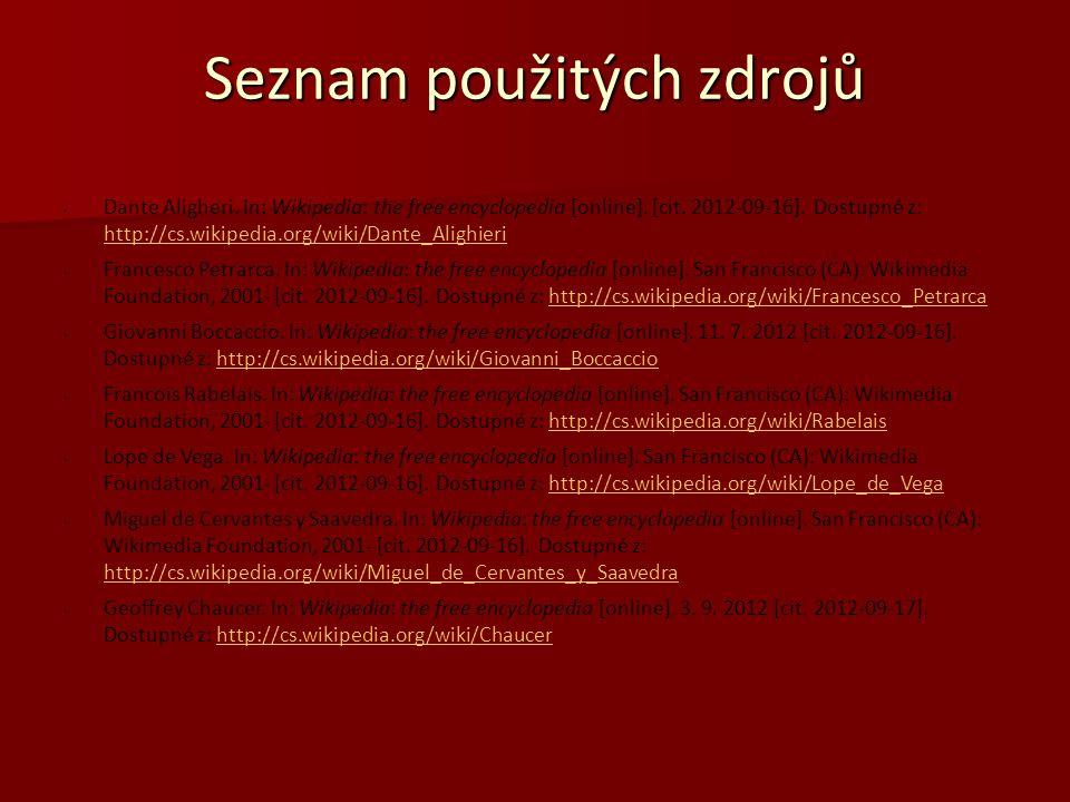 Seznam použitých zdrojů Dante Aligheri. In: Wikipedia: the free encyclopedia [online]. [cit. 2012-09-16]. Dostupné z: http://cs.wikipedia.org/wiki/Dan