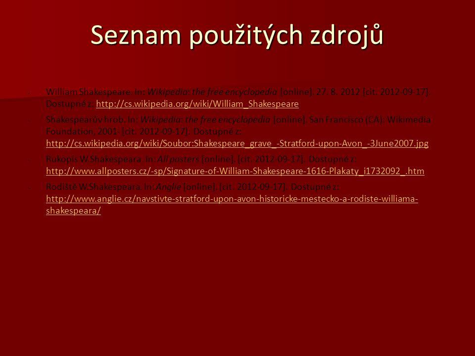 Seznam použitých zdrojů William Shakespeare. In: Wikipedia: the free encyclopedia [online]. 27. 8. 2012 [cit. 2012-09-17]. Dostupné z: http://cs.wikip