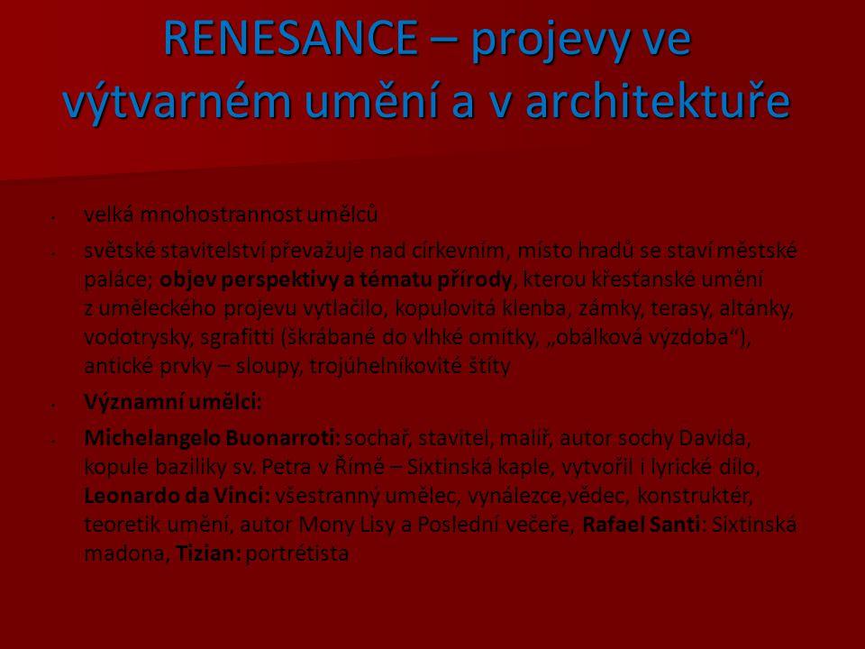 RENESANCE – projevy ve výtvarném umění a v architektuře velká mnohostrannost umělců světské stavitelství převažuje nad církevním, místo hradů se staví