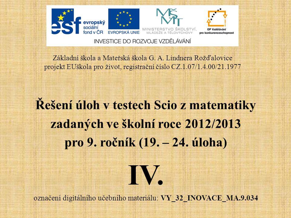 Řešení úloh v testech Scio z matematiky zadaných ve školní roce 2012/2013 pro 9. ročník (19. – 24. úloha) IV. označení digitálního učebního materiálu: