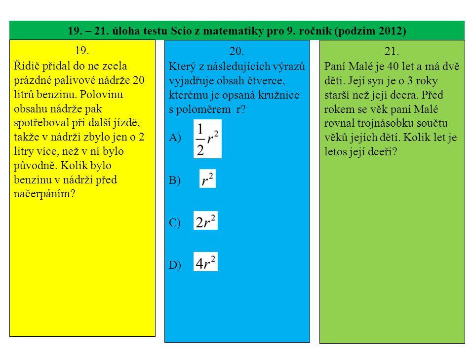 19. – 21. úloha testu Scio z matematiky pro 9. ročník (podzim 2012) 19. Řidič přidal do ne zcela prázdné palivové nádrže 20 litrů benzinu. Polovinu ob