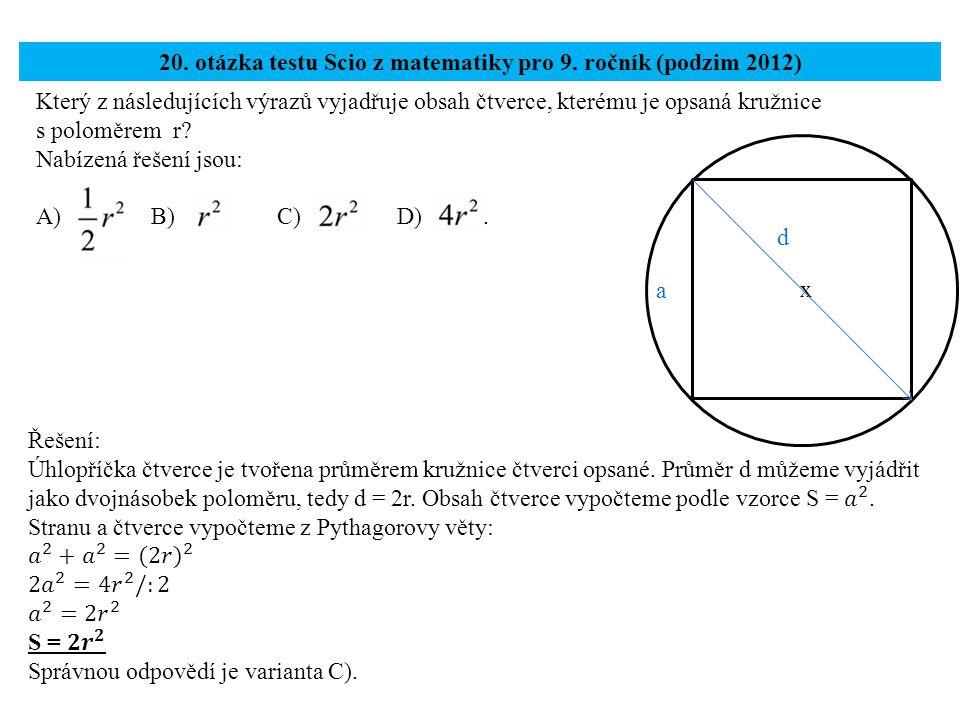 Který z následujících výrazů vyjadřuje obsah čtverce, kterému je opsaná kružnice s poloměrem r? Nabízená řešení jsou: A) B) C) D). 20. otázka testu Sc