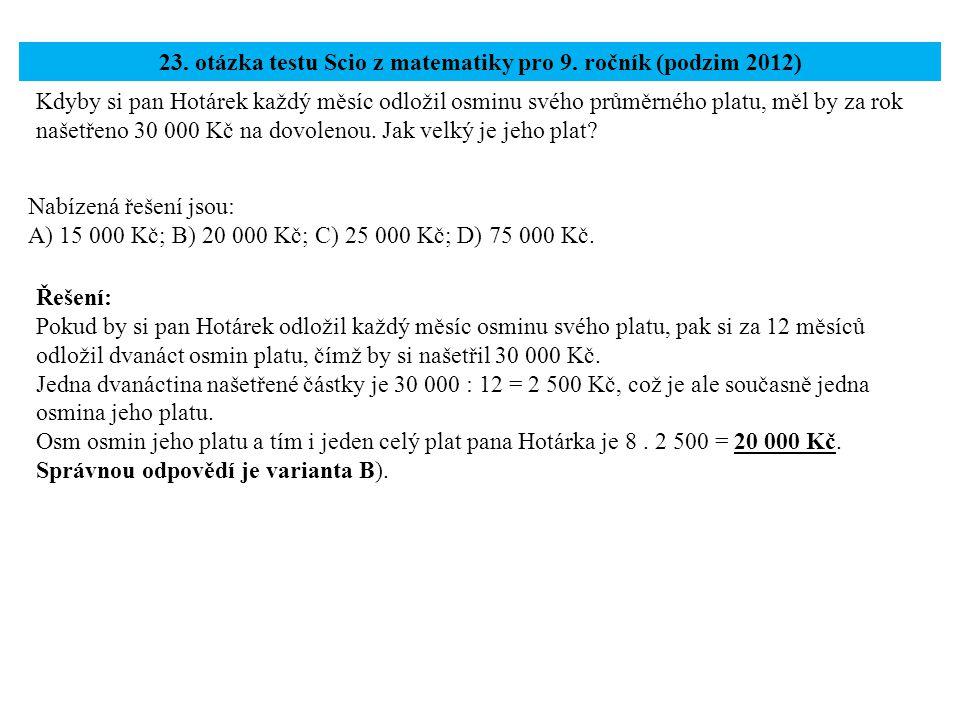Kdyby si pan Hotárek každý měsíc odložil osminu svého průměrného platu, měl by za rok našetřeno 30 000 Kč na dovolenou. Jak velký je jeho plat? 23. ot