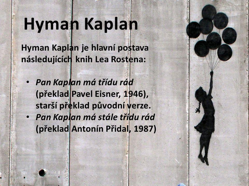 Hyman Kaplan je hlavní postava následujících knih Lea Rostena: Pan Kaplan má třídu rád (překlad Pavel Eisner, 1946), starší překlad původní verze. Pan
