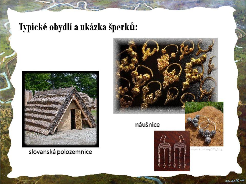 Typické obydlí a ukázka šperk ů : http://mojebrno.wz.cz/inka--brno-velkomoravska-rise-nausnice.jpg slovanská polozemnice http://nd03.jxs.cz/094/028/8973e4b74a_54892963_o2.jpg náušnice http://drakkaria.cz/img/goods/velke- velkomoravske-lunicove-nausnice-ag-925_1.jpg