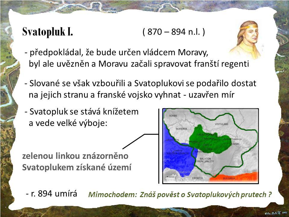 Svatopluk I.http://nd01.jxs.cz/681/4 11/2f9791ec3a_408101 17_t1.jpg ( 870 – 894 n.l.
