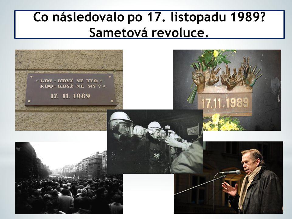 Co následovalo po 17. listopadu 1989? Sametová revoluce.