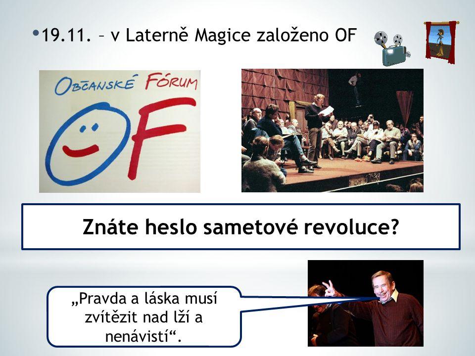"""19.11. – v Laterně Magice založeno OF Znáte heslo sametové revoluce? """"Pravda a láska musí zvítězit nad lží a nenávistí""""."""