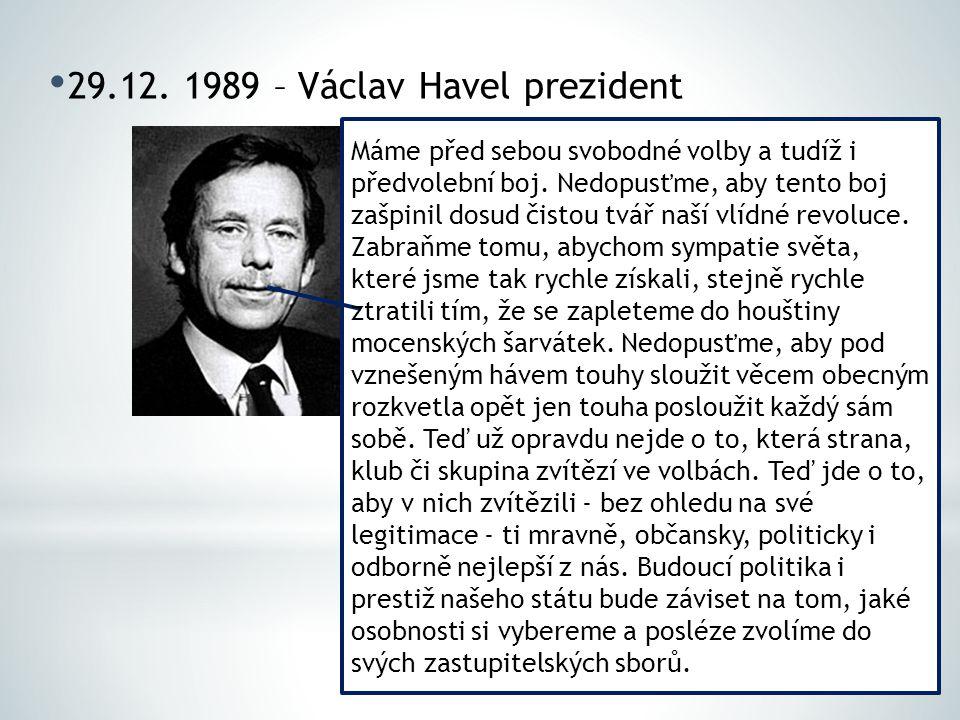 29.12. 1989 – Václav Havel prezident Máme před sebou svobodné volby a tudíž i předvolební boj. Nedopusťme, aby tento boj zašpinil dosud čistou tvář na