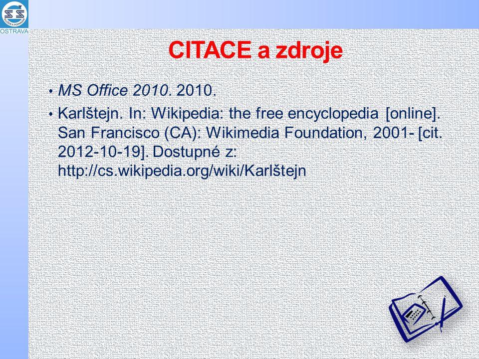CITACE a zdroje MS Office 2010. 2010. Karlštejn. In: Wikipedia: the free encyclopedia [online]. San Francisco (CA): Wikimedia Foundation, 2001- [cit.