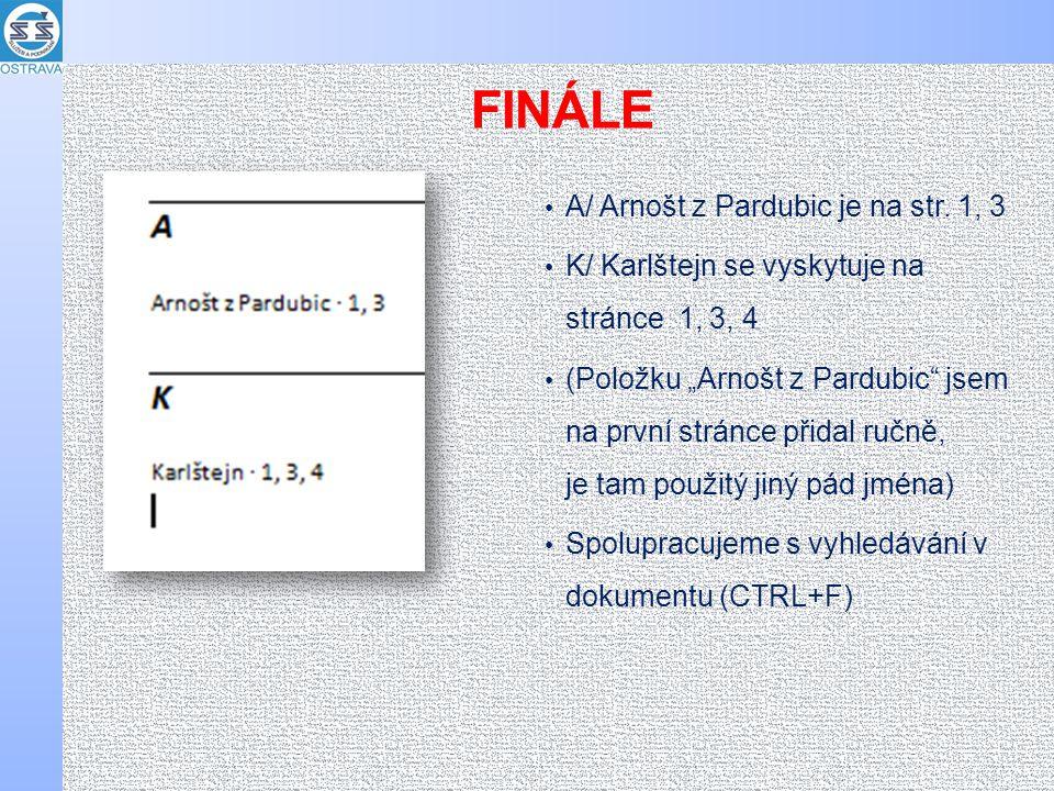 """FINÁLE A/ Arnošt z Pardubic je na str. 1, 3 K/ Karlštejn se vyskytuje na stránce 1, 3, 4 (Položku """"Arnošt z Pardubic"""" jsem na první stránce přidal ruč"""
