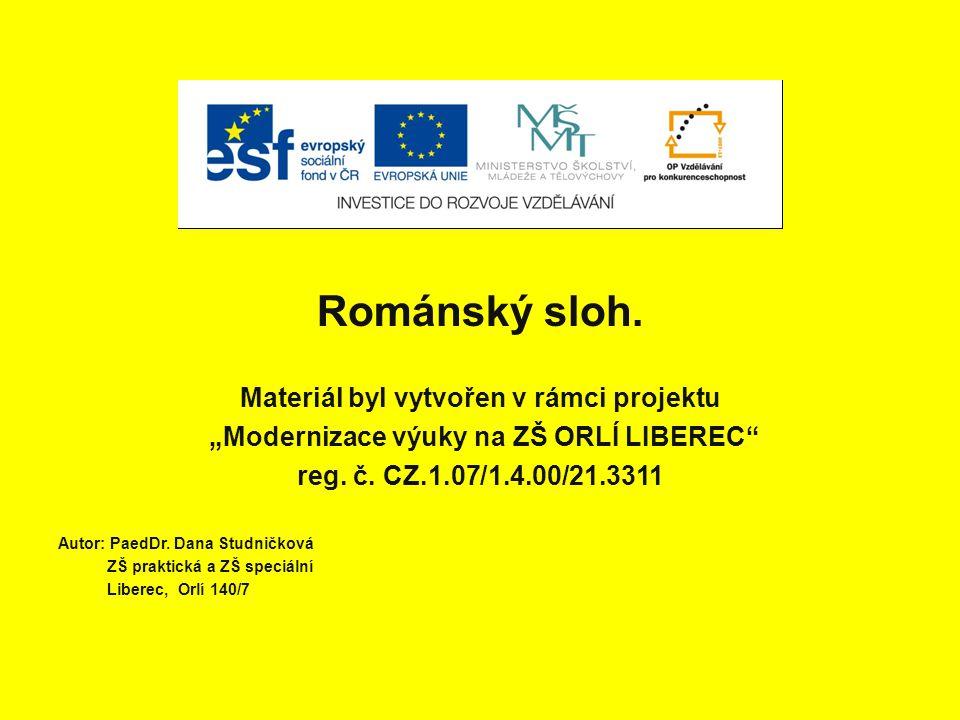 """Románský sloh. Materiál byl vytvořen v rámci projektu """"Modernizace výuky na ZŠ ORLÍ LIBEREC"""" reg. č. CZ.1.07/1.4.00/21.3311 Autor: PaedDr. Dana Studni"""