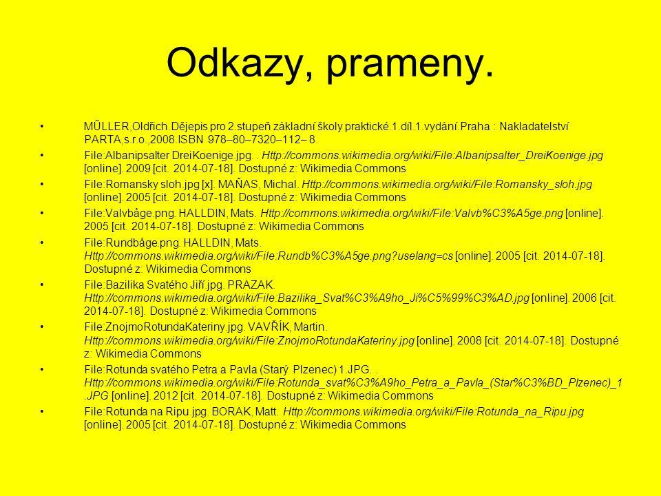 Odkazy, prameny. MŰLLER,Oldřich.Dějepis pro 2.stupeň základní školy praktické.1.díl.1.vydání.Praha : Nakladatelství PARTA,s.r.o.,2008.ISBN 978–80–7320