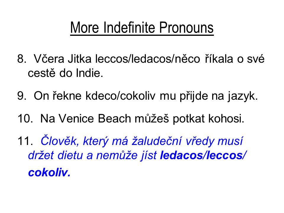 More Indefinite Pronouns 8. Včera Jitka leccos/ledacos/něco říkala o své cestě do Indie.