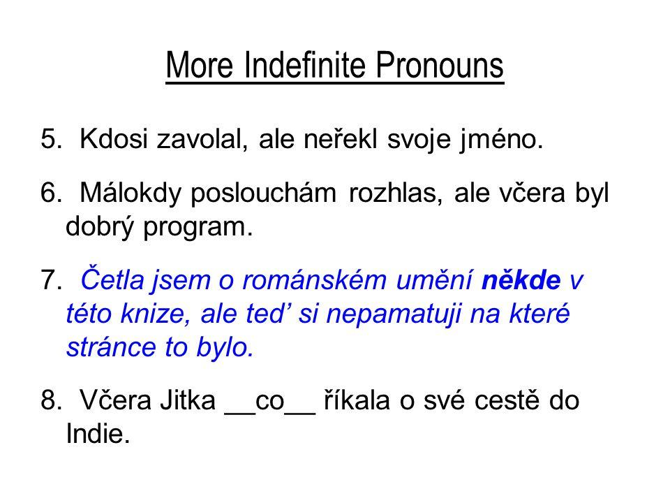 More Indefinite Pronouns 5. Kdosi zavolal, ale neřekl svoje jméno.