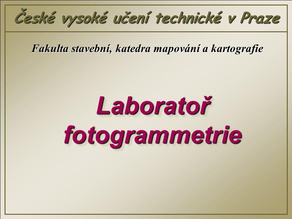 Laboratoř fotogrammetrie  ČVUT v Praze, fakulta stavební, katedra mapování a kartografie  Největší laboratoř fotogrammetrie v ČR  Laboratoř je v současné době zaměřena na digitální fotogrammetrii a její využití především při dokumentaci architektury  Vedoucí laboratoře - Dr.