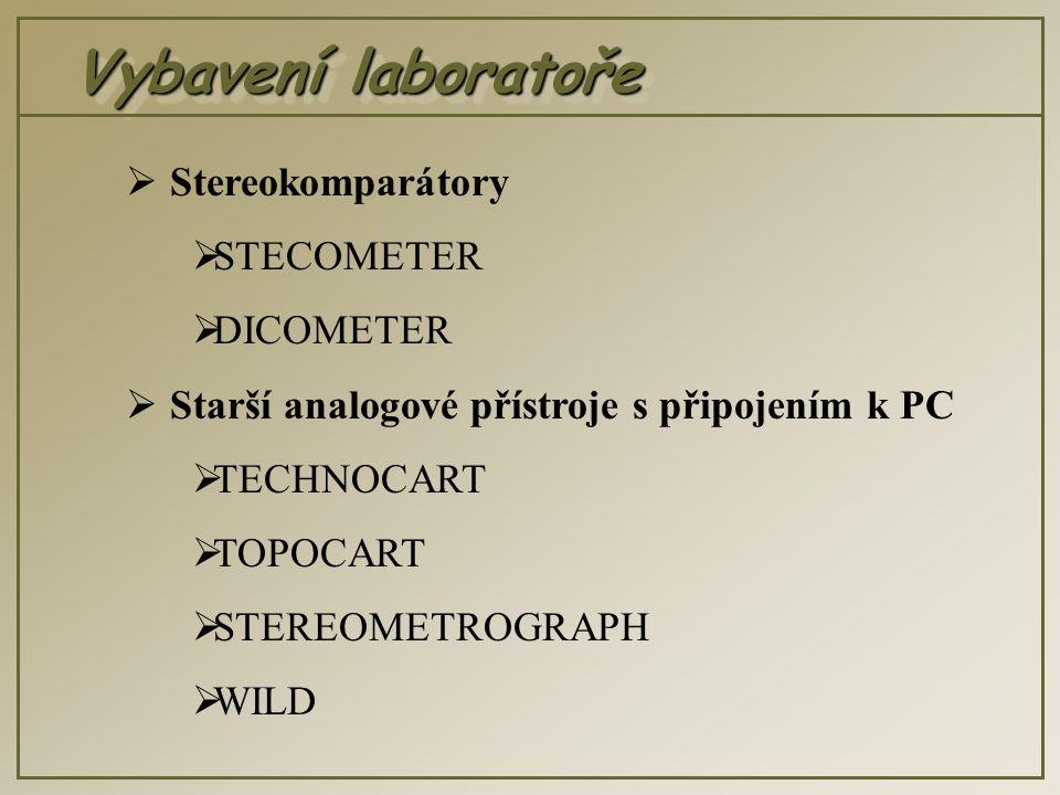 Vybavení laboratoře  Stereokomparátory  STECOMETER  DICOMETER  Starší analogové přístroje s připojením k PC  TECHNOCART  TOPOCART  STEREOMETROGRAPH  WILD