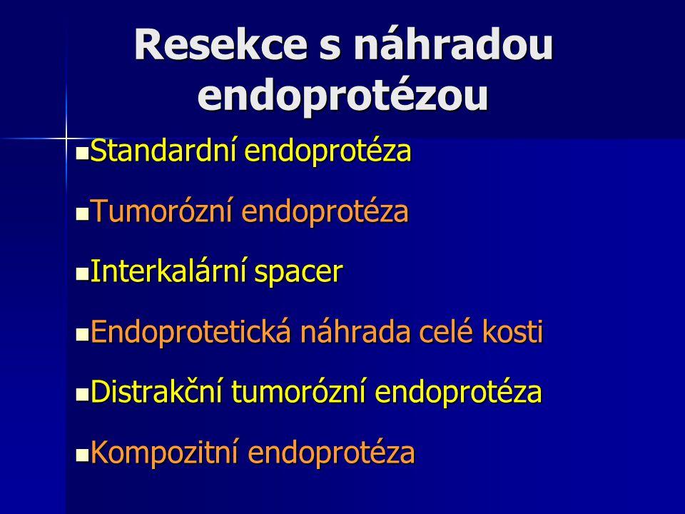 Resekce s náhradou endoprotézou Standardní endoprotéza Standardní endoprotéza Tumorózní endoprotéza Tumorózní endoprotéza Interkalární spacer Interkal
