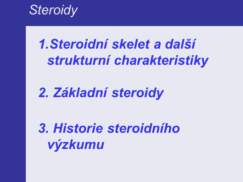 Steroidy 1.Steroidní skelet a další strukturní charakteristiky 2. Základní steroidy 3. Historie steroidního výzkumu